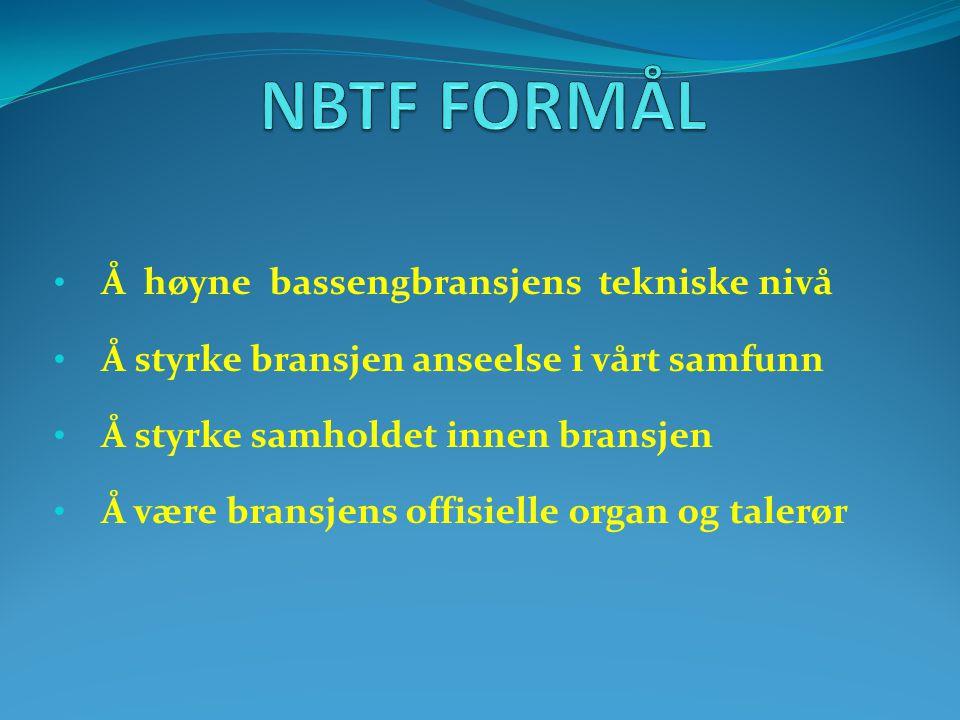 NBTF FORMÅL Å høyne bassengbransjens tekniske nivå