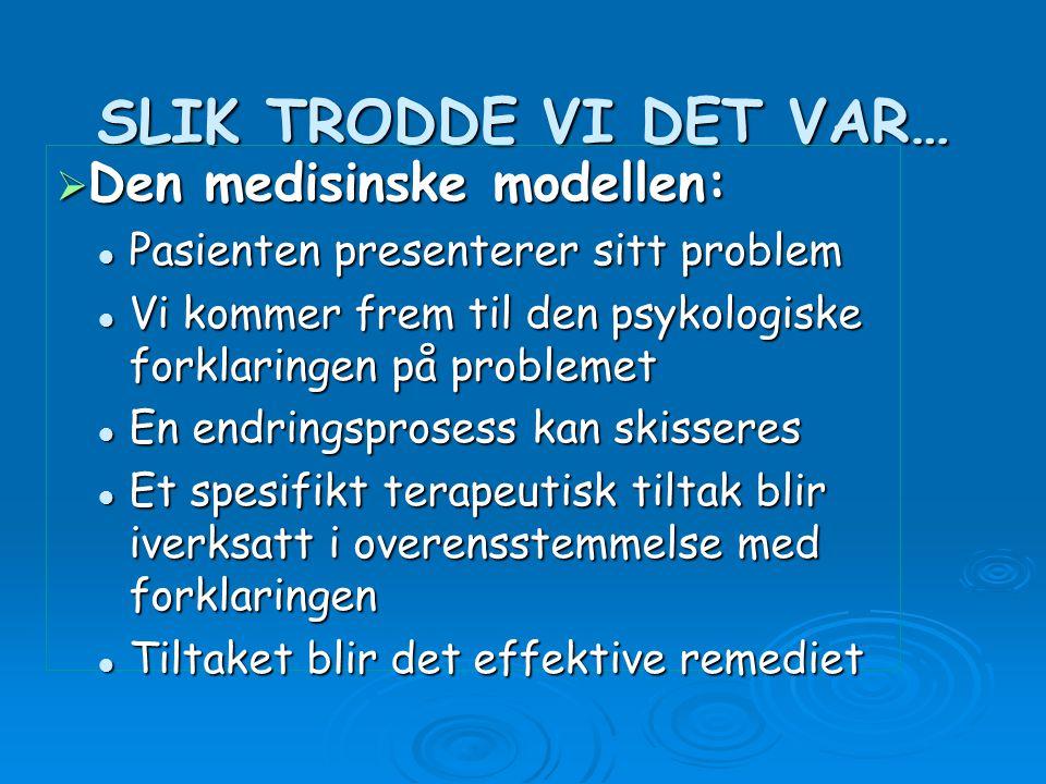 SLIK TRODDE VI DET VAR… Den medisinske modellen: