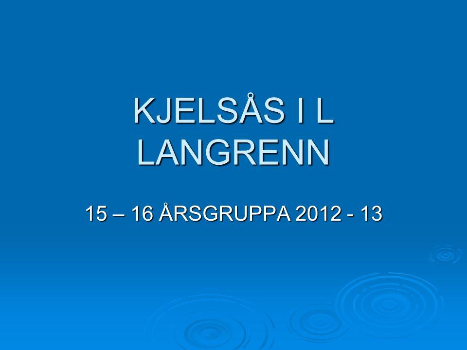 KJELSÅS I L LANGRENN 15 – 16 ÅRSGRUPPA 2012 - 13