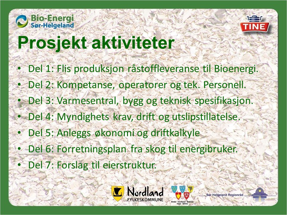 Prosjekt aktiviteter Del 1: Flis produksjon råstoffleveranse til Bioenergi. Del 2: Kompetanse, operatorer og tek. Personell.