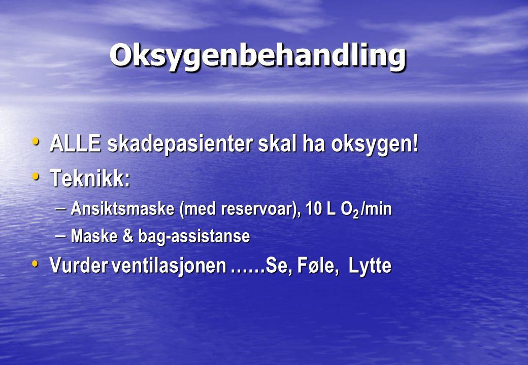 Oksygenbehandling ALLE skadepasienter skal ha oksygen! Teknikk: