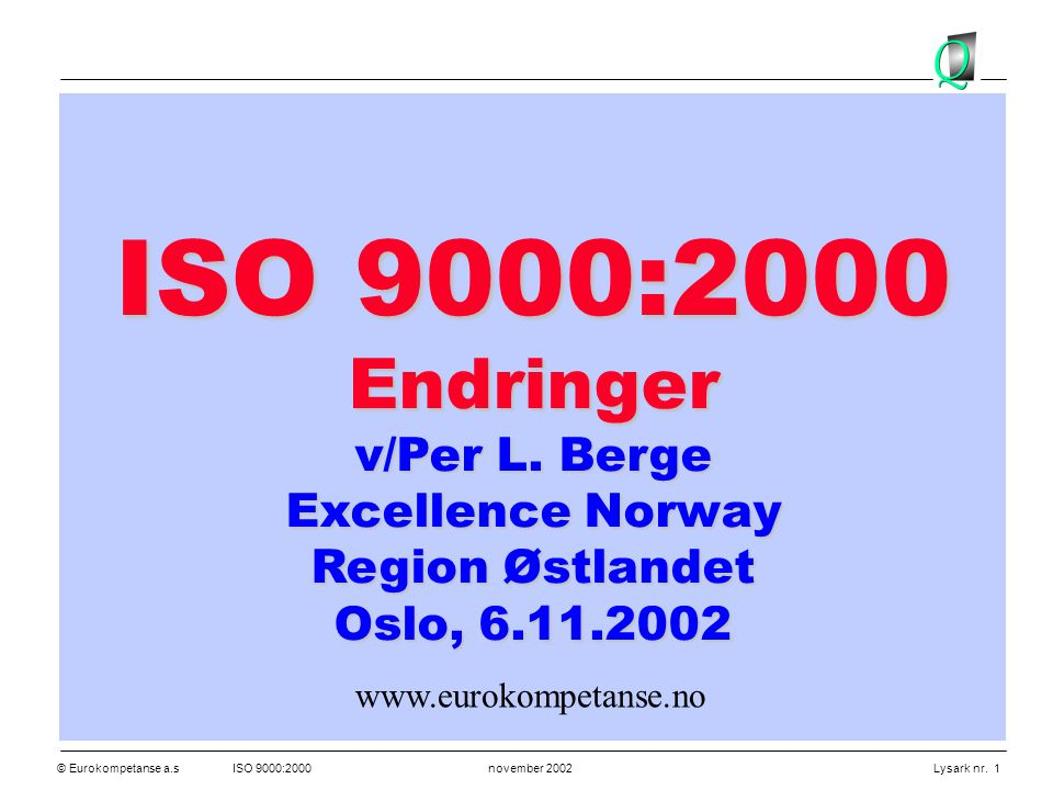 ISO 9000:2000 Endringer v/Per L. Berge Excellence Norway