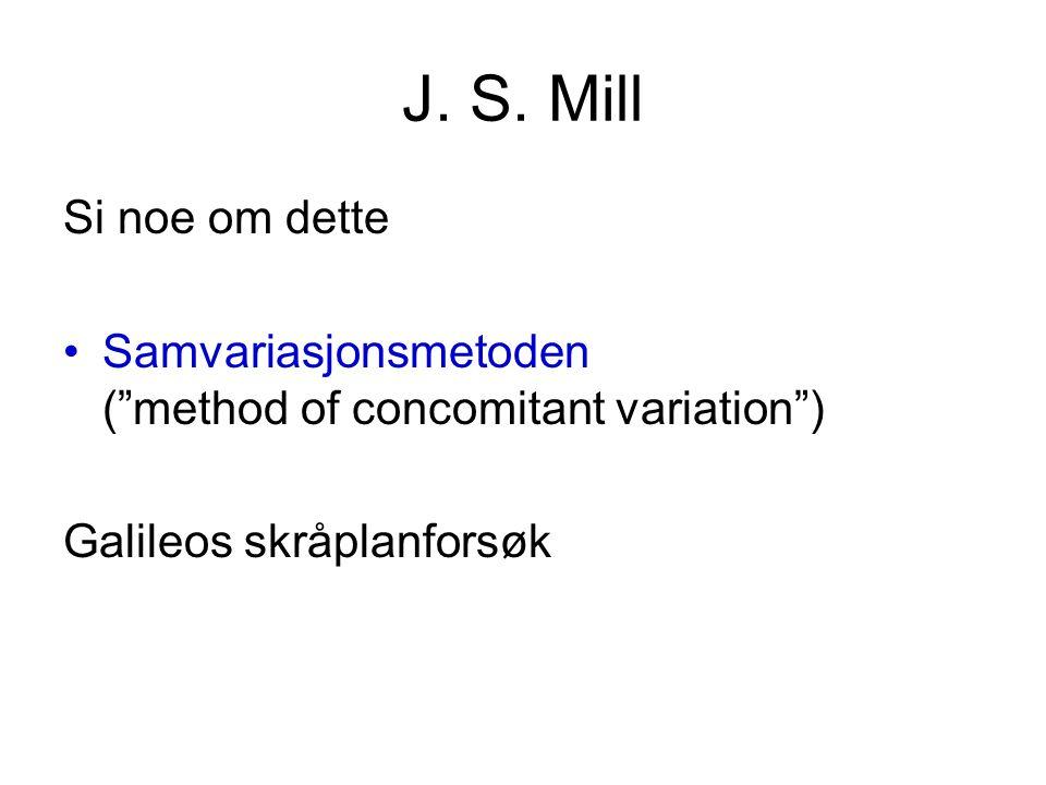 J. S. Mill Si noe om dette. Samvariasjonsmetoden ( method of concomitant variation )
