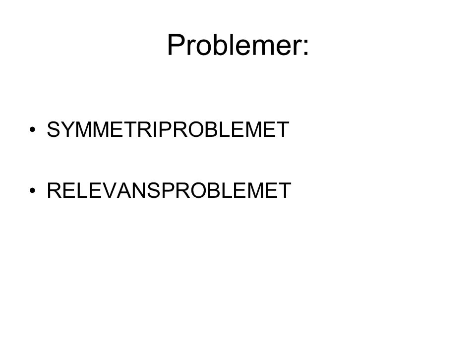 Problemer: SYMMETRIPROBLEMET RELEVANSPROBLEMET
