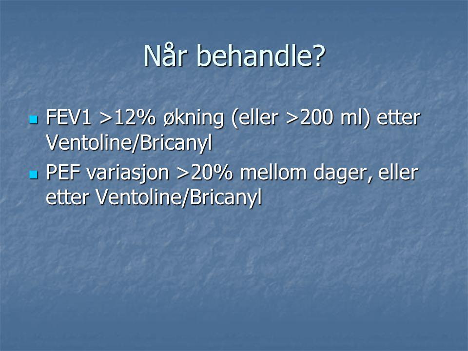 Når behandle. FEV1 >12% økning (eller >200 ml) etter Ventoline/Bricanyl.