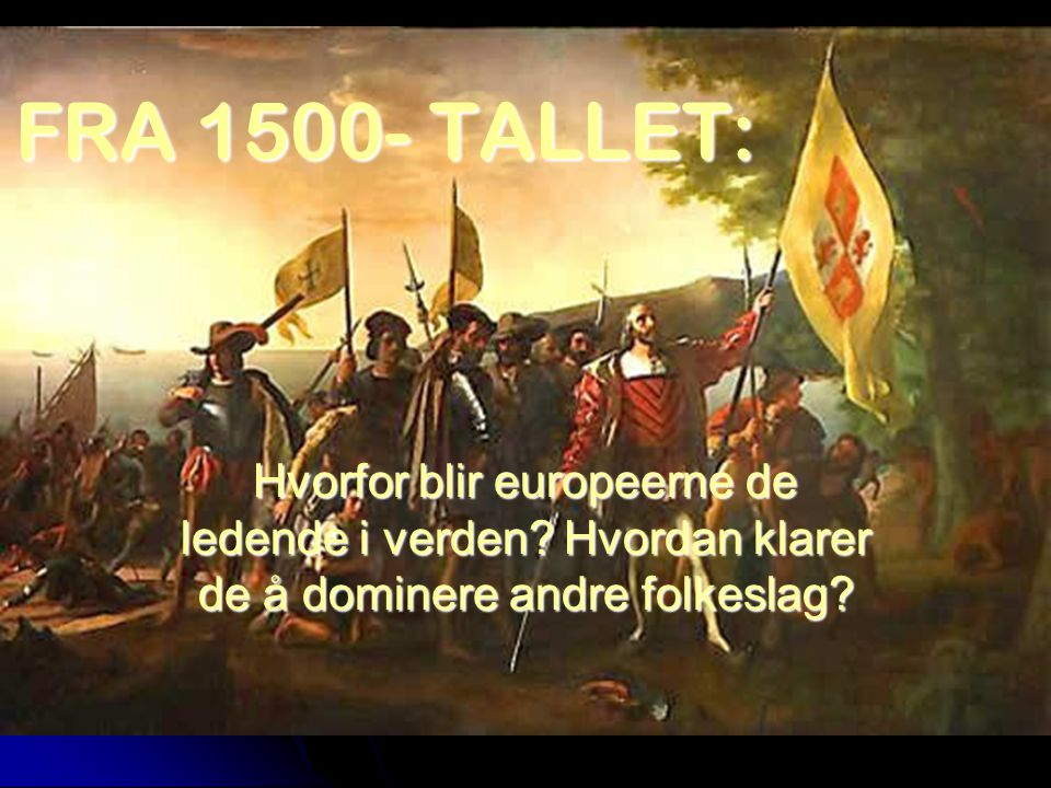 FRA 1500- TALLET: Hvorfor blir europeerne de ledende i verden.