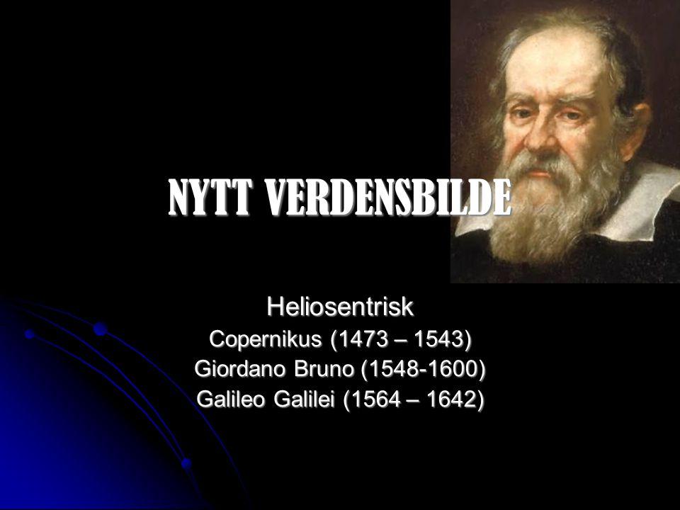 NYTT VERDENSBILDE Heliosentrisk Copernikus (1473 – 1543)