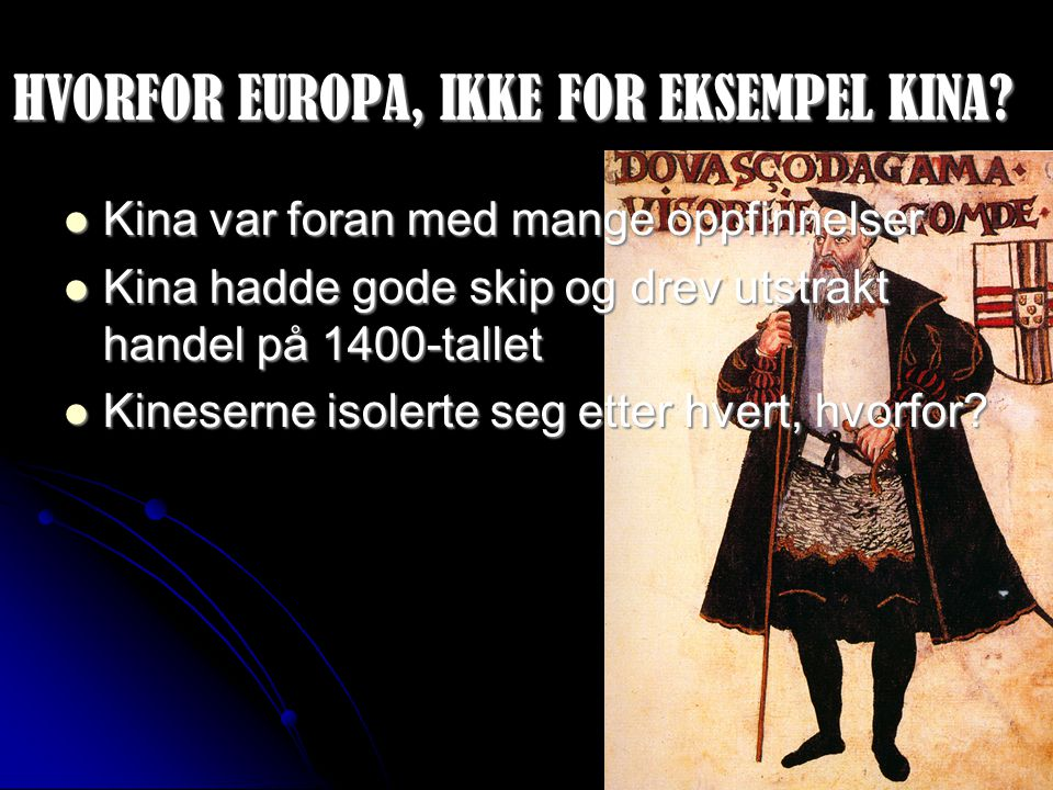HVORFOR EUROPA, IKKE FOR EKSEMPEL KINA