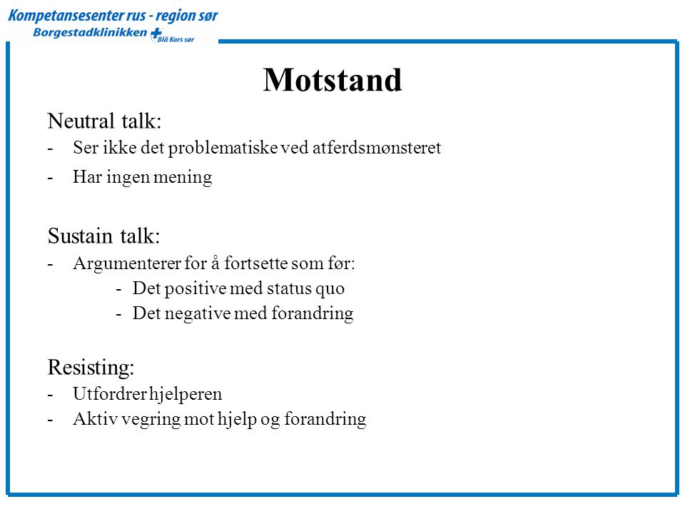 Motstand Neutral talk: Sustain talk: Resisting: