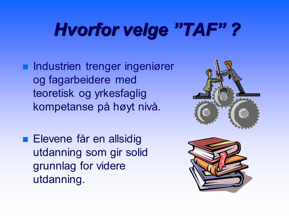 Hvorfor velge TAF Industrien trenger ingeniører og fagarbeidere med teoretisk og yrkesfaglig kompetanse på høyt nivå.