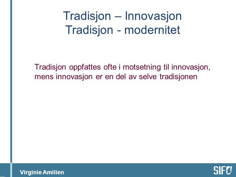 Tradisjon – Innovasjon Tradisjon - modernitet