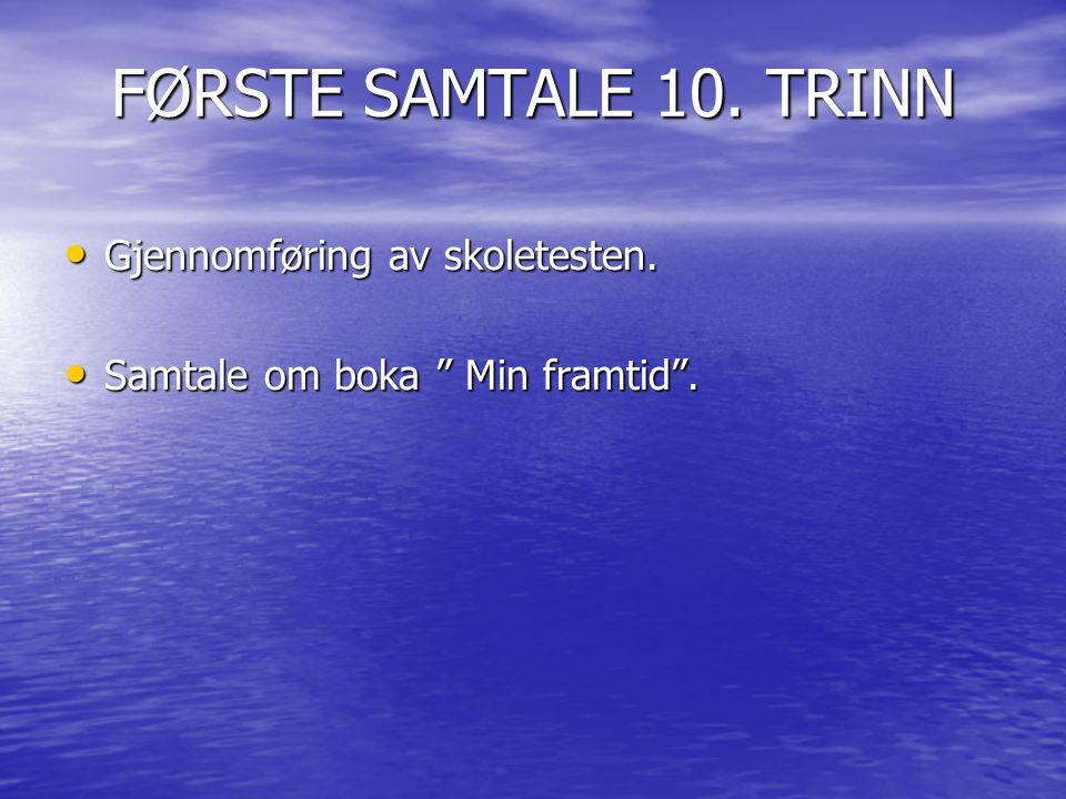FØRSTE SAMTALE 10. TRINN Gjennomføring av skoletesten.