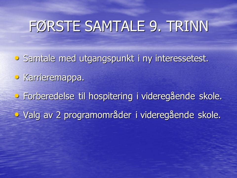FØRSTE SAMTALE 9. TRINN Samtale med utgangspunkt i ny interessetest.