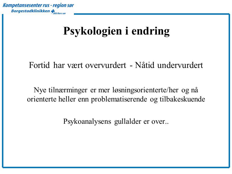 Psykologien i endring Fortid har vært overvurdert - Nåtid undervurdert
