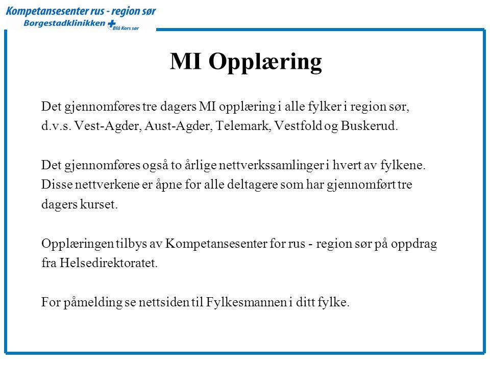 MI Opplæring Det gjennomføres tre dagers MI opplæring i alle fylker i region sør, d.v.s. Vest-Agder, Aust-Agder, Telemark, Vestfold og Buskerud.