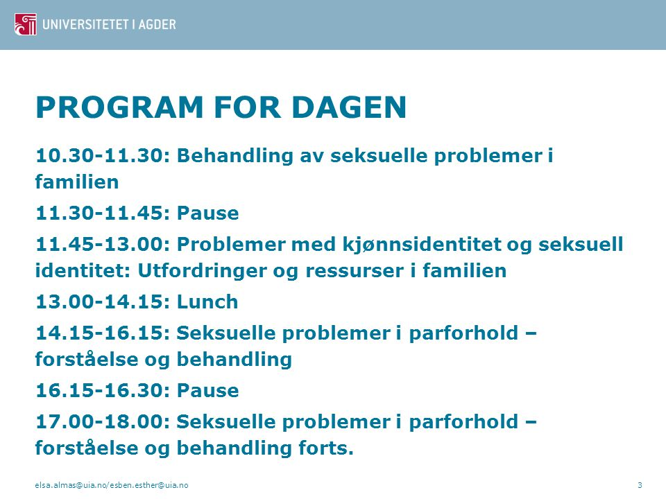 PROGRAM FOR DAGEN 10.30-11.30: Behandling av seksuelle problemer i familien. 11.30-11.45: Pause.