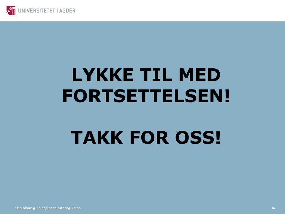 LYKKE TIL MED FORTSETTELSEN! TAKK FOR OSS!