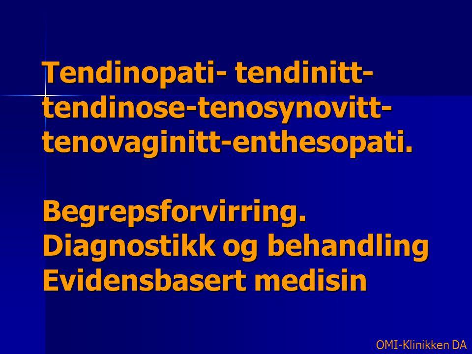 Tendinopati- tendinitt- tendinose-tenosynovitt- tenovaginitt-enthesopati. Begrepsforvirring. Diagnostikk og behandling Evidensbasert medisin