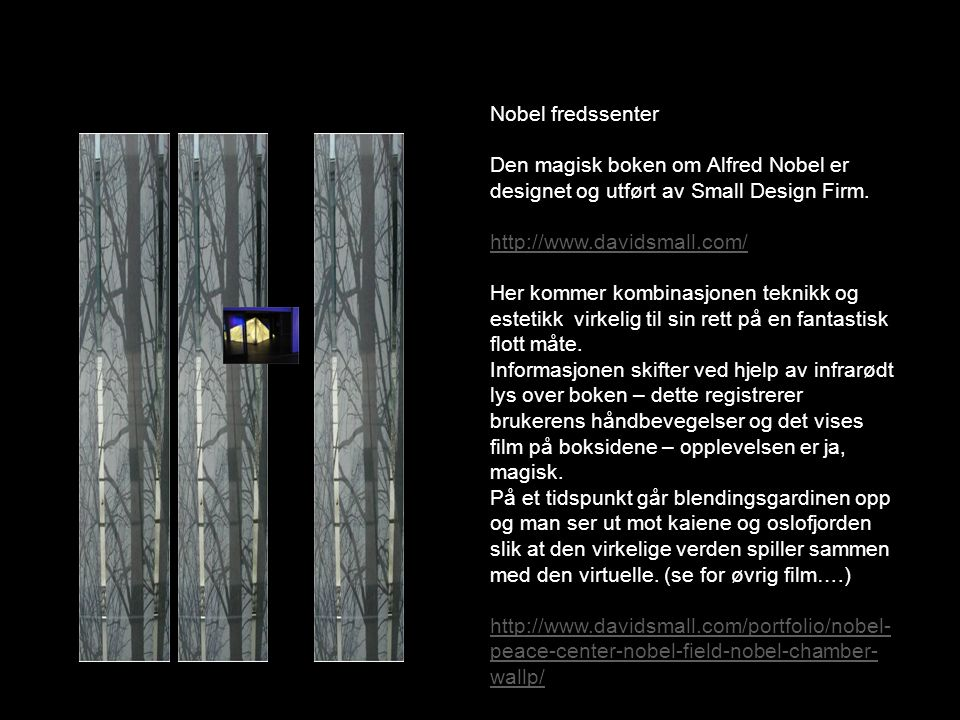 Nobel fredssenter Den magisk boken om Alfred Nobel er designet og utført av Small Design Firm. http://www.davidsmall.com/