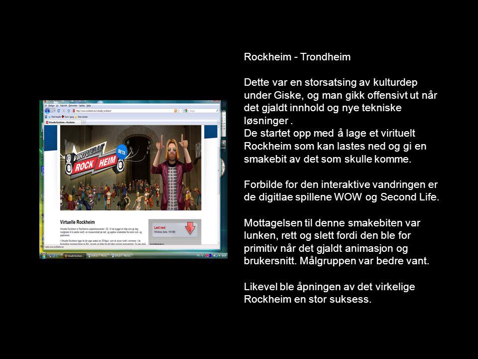 Rockheim - Trondheim Dette var en storsatsing av kulturdep under Giske, og man gikk offensivt ut når det gjaldt innhold og nye tekniske løsninger .