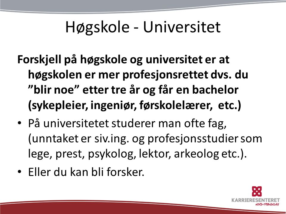 Høgskole - Universitet