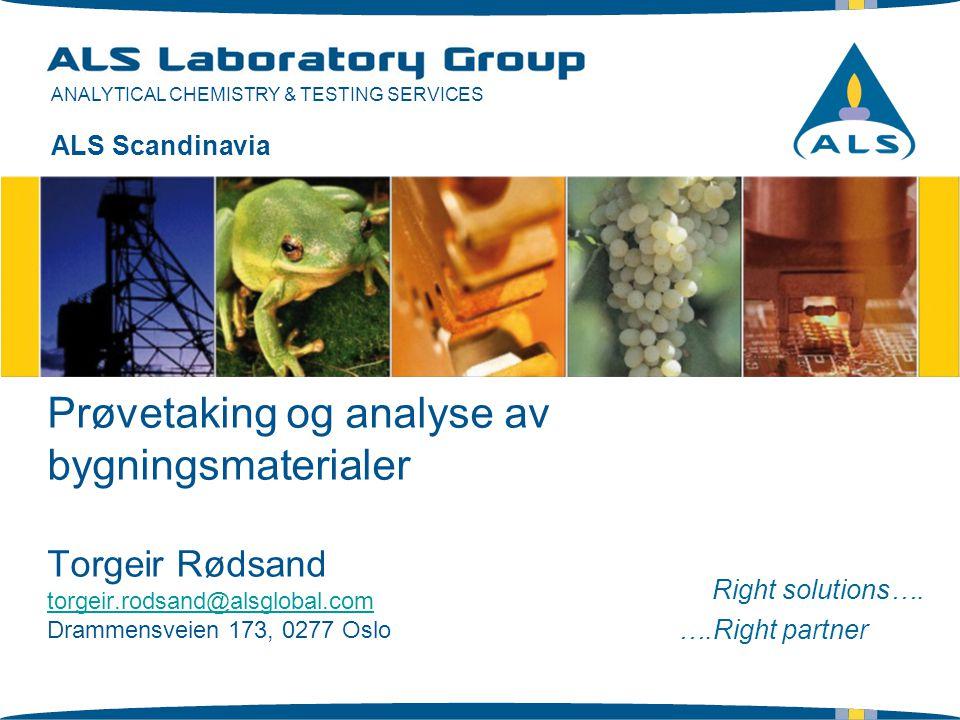 ALS Scandinavia Prøvetaking og analyse av bygningsmaterialer Torgeir Rødsand torgeir.rodsand@alsglobal.com Drammensveien 173, 0277 Oslo.