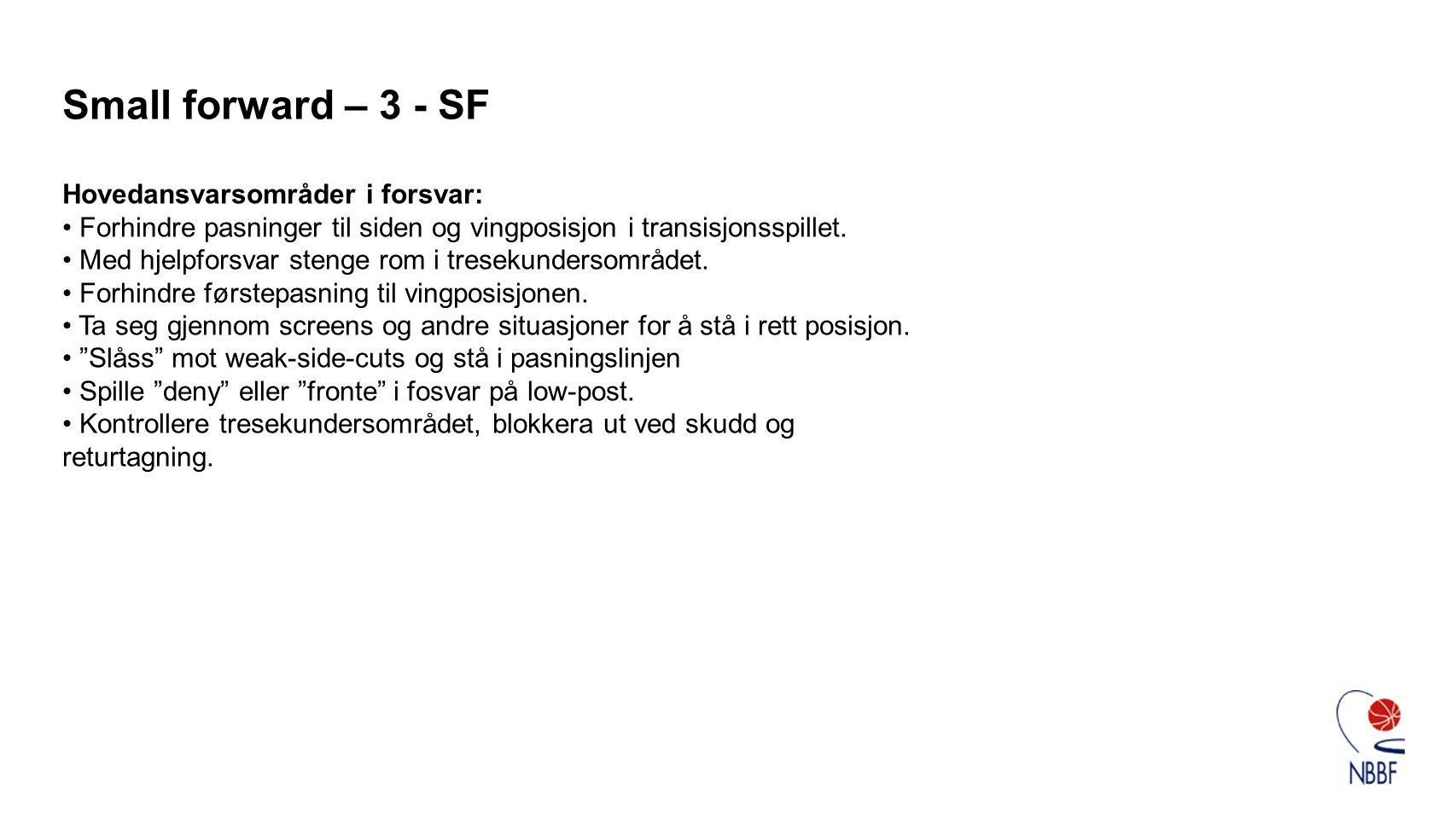 Small forward – 3 - SF Hovedansvarsområder i forsvar: