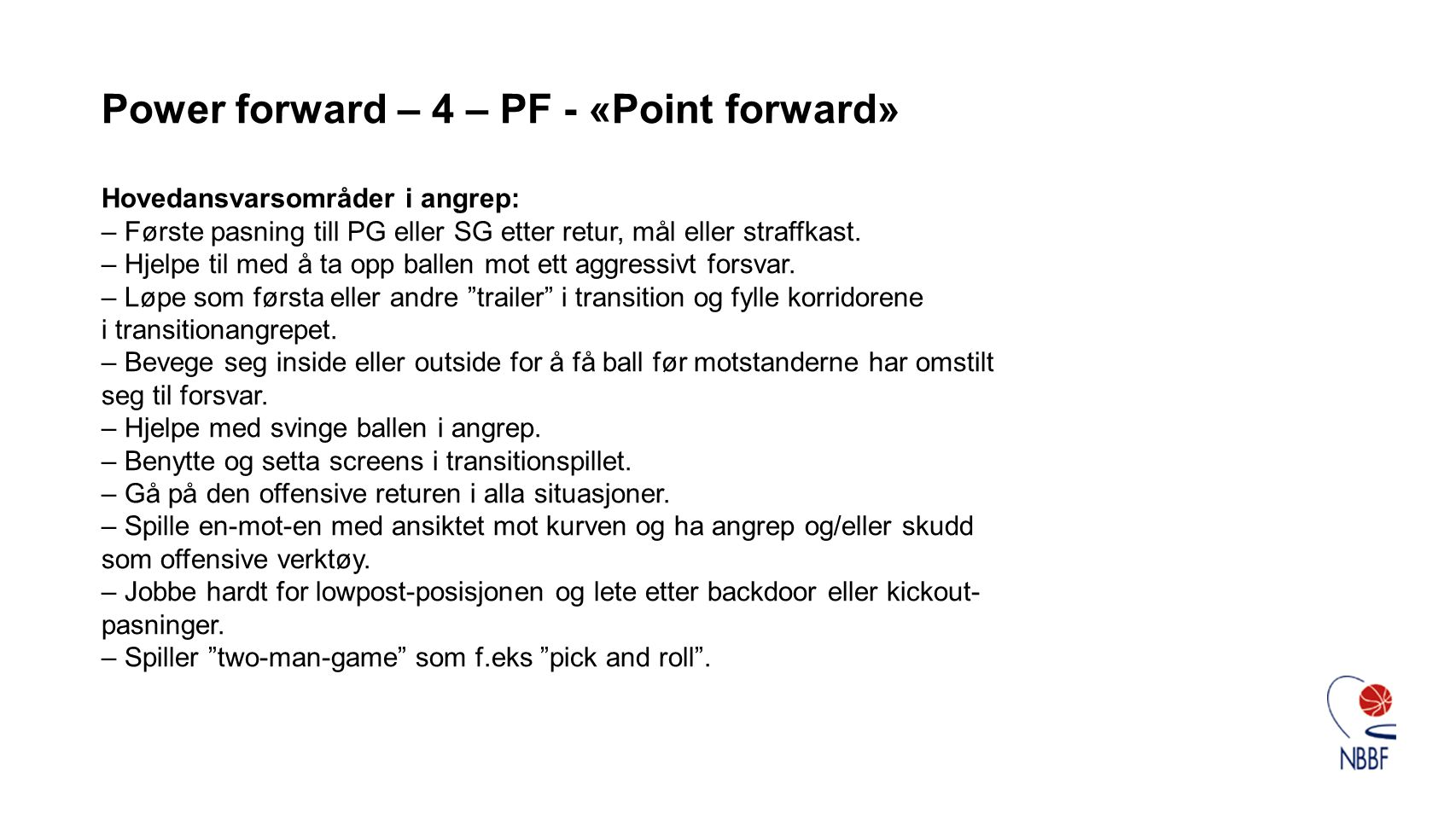 Power forward – 4 – PF - «Point forward»