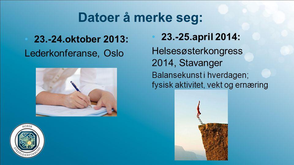 Datoer å merke seg: 23.-25.april 2014: 23.-24.oktober 2013: