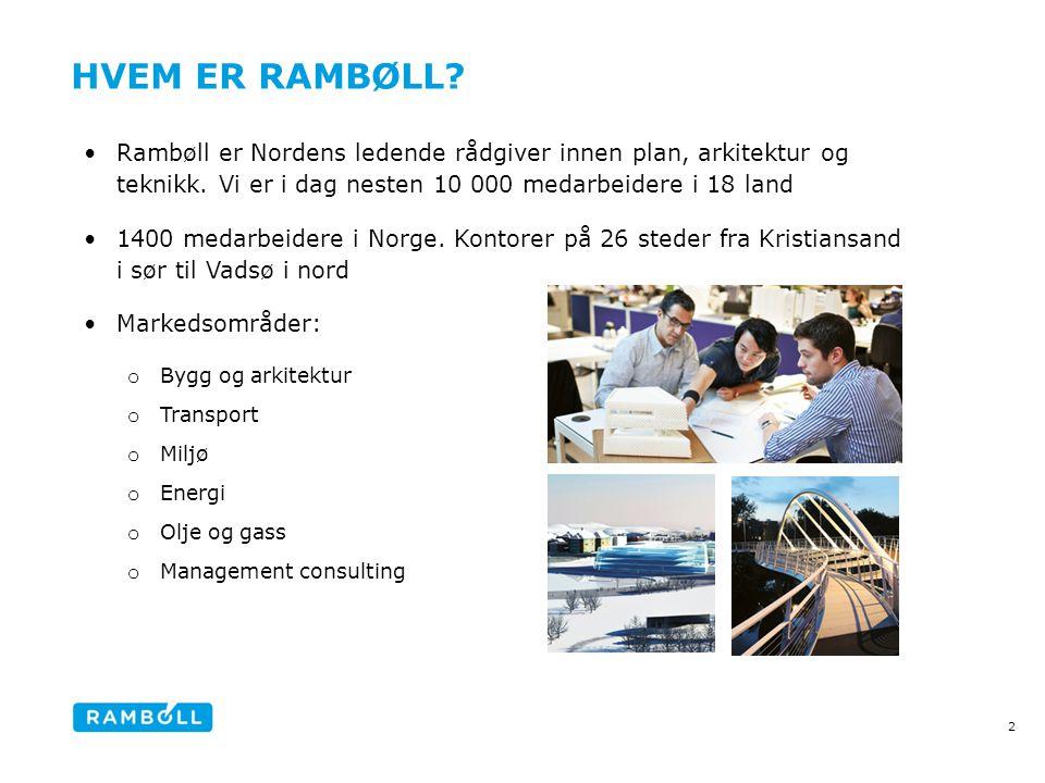 Hvem er Rambøll Rambøll er Nordens ledende rådgiver innen plan, arkitektur og teknikk. Vi er i dag nesten 10 000 medarbeidere i 18 land.