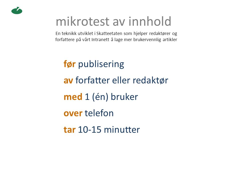 mikrotest av innhold En teknikk utviklet i Skatteetaten som hjelper redaktører og. forfattere på vårt Intranett å lage mer brukervennlig artikler.