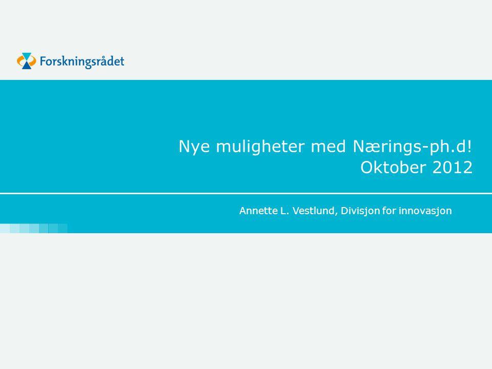 Nye muligheter med Nærings-ph.d! Oktober 2012