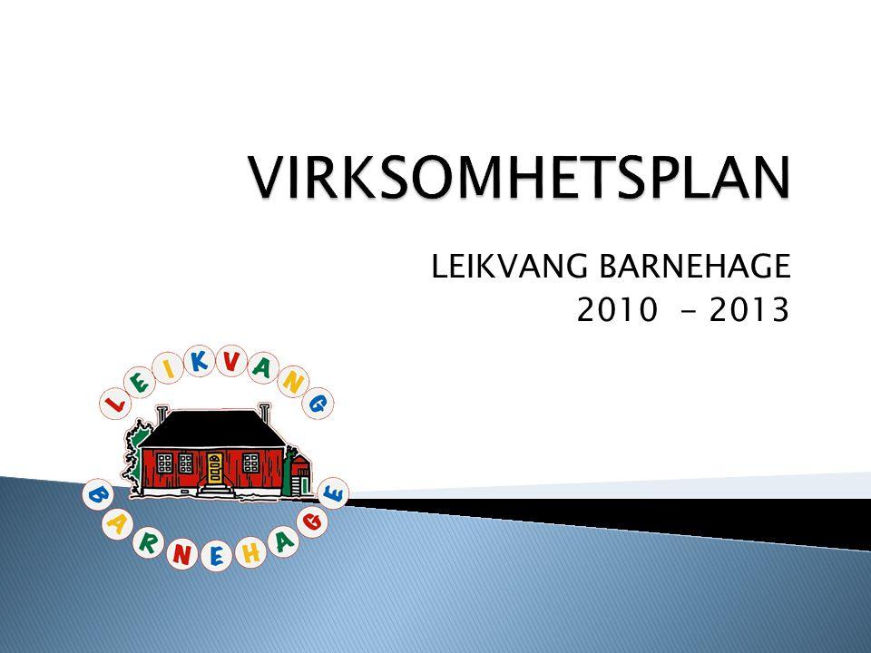 VIRKSOMHETSPLAN LEIKVANG BARNEHAGE 2010 - 2013