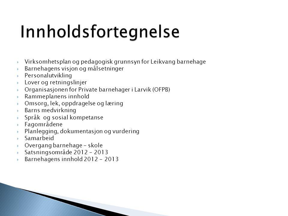 Innholdsfortegnelse Virksomhetsplan og pedagogisk grunnsyn for Leikvang barnehage. Barnehagens visjon og målsetninger.
