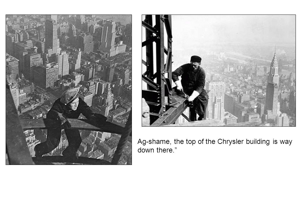 Ag-shame, the top of the Chrysler building is way down there.
