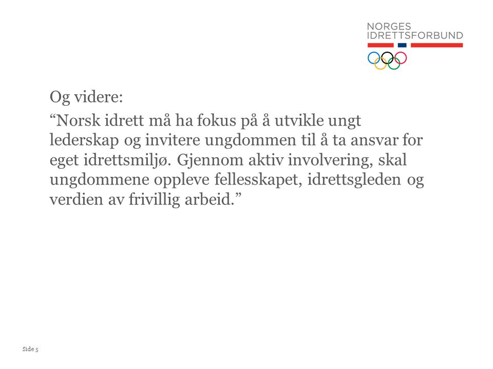Og videre: Norsk idrett må ha fokus på å utvikle ungt lederskap og invitere ungdommen til å ta ansvar for eget idrettsmiljø.