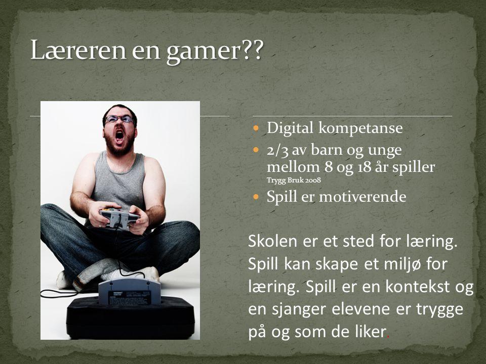 Læreren en gamer Digital kompetanse. 2/3 av barn og unge mellom 8 og 18 år spiller Trygg Bruk 2008.