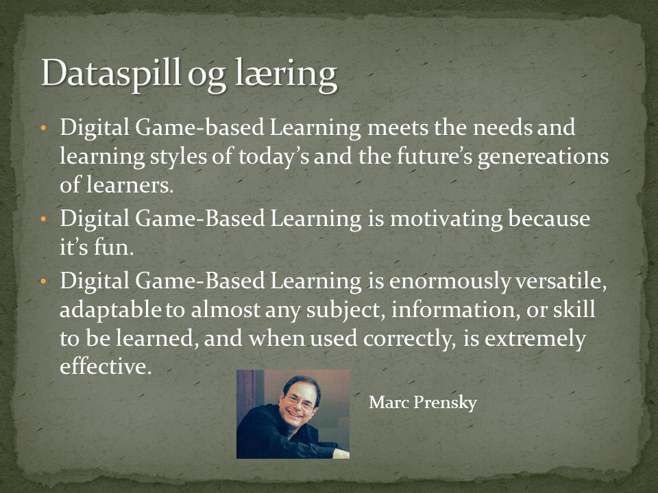 Dataspill og læring Digital Game-based Learning meets the needs and learning styles of today's and the future's genereations of learners.