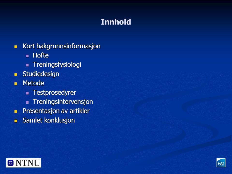 Innhold Kort bakgrunnsinformasjon Hofte Treningsfysiologi Studiedesign