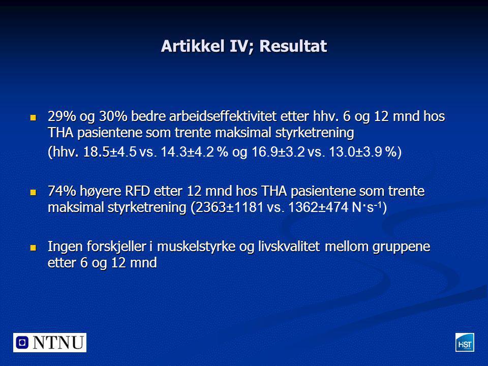 Artikkel IV; Resultat 29% og 30% bedre arbeidseffektivitet etter hhv. 6 og 12 mnd hos THA pasientene som trente maksimal styrketrening.