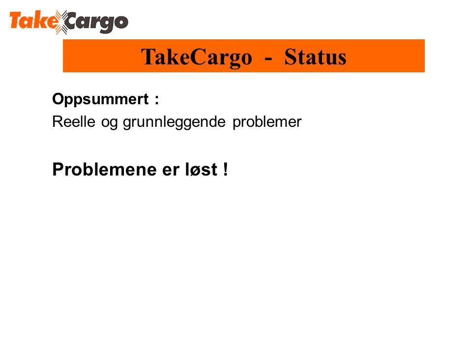 TakeCargo - Status Problemene er løst ! Oppsummert :