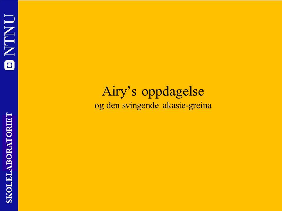 Airy's oppdagelse og den svingende akasie-greina