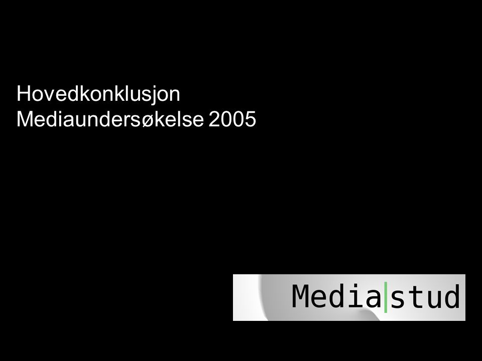 Hovedkonklusjon Mediaundersøkelse 2005