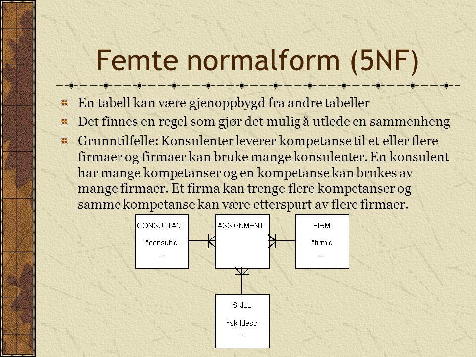 Femte normalform (5NF) En tabell kan være gjenoppbygd fra andre tabeller. Det finnes en regel som gjør det mulig å utlede en sammenheng.