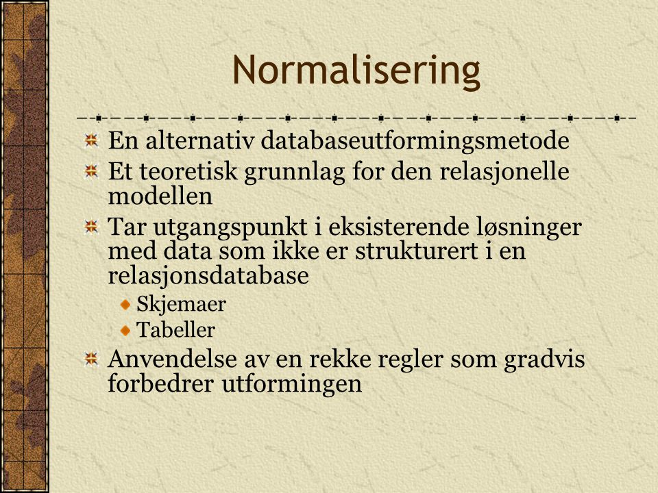 Normalisering En alternativ databaseutformingsmetode