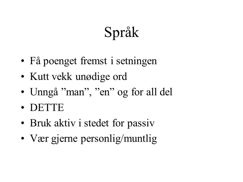 Språk Få poenget fremst i setningen Kutt vekk unødige ord