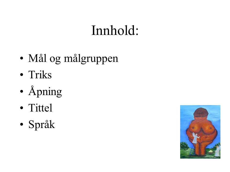 Innhold: Mål og målgruppen Triks Åpning Tittel Språk