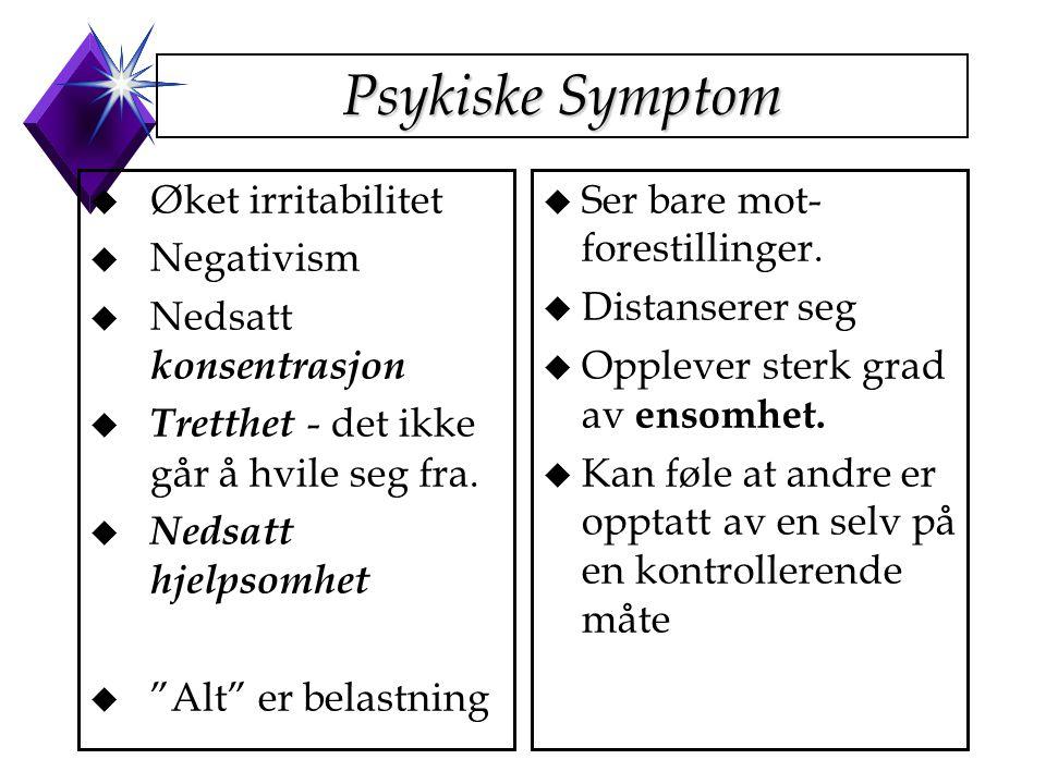 Psykiske Symptom Øket irritabilitet Negativism Nedsatt konsentrasjon