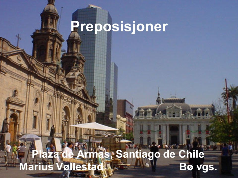 Plaza de Armas, Santiago de Chile Marius Vøllestad Bø vgs.