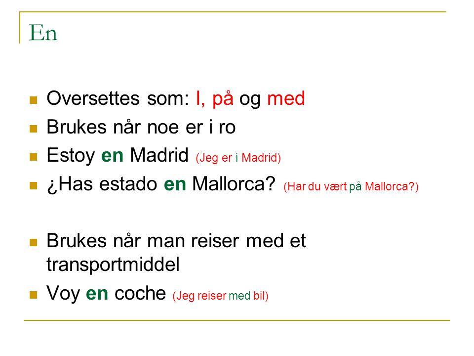 En Oversettes som: I, på og med Brukes når noe er i ro